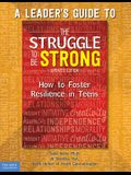 A Leader's Guide to the Struggle to Be Strong: How to Foster Resilience in Teens (Updated Edition)