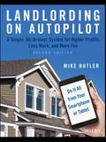 Landlording on Autopilot: A Simple, No-Brainer System for Higher Profits, Less Work and More Fun (Do It All from Your Smartphone or Tablet!), 2n
