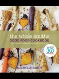 The Whole Smiths Good Food Cookbook: Whole30 Endorsed, Delicious Real Food Recipes to Cook All Year Long