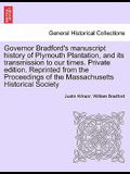 Governor Bradford's Manuscript History of Plymouth Plantation, and Its Transmission to Our Times. Private Edition. Reprinted from the Proceedings of t
