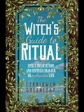 The Witch's Guide to Ritual: Spells, Incantations and Inspired Ideas for an Enchanted Life (Beginner Witchcraft Book, Herbal Witchcraft Book, Moon