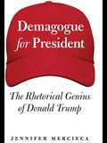 Demagogue for President: The Rhetorical Genius of Donald Trump