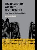 Dispossession Without Development: Land Grabs in Neoliberal India