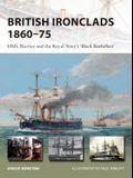 British Ironclads 1860-75: HMS Warrior and the Royal Navy's 'black Battlefleet'