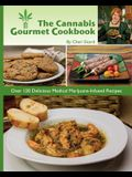 The Cannabis Gourmet Cookbook: Over 120 Delicious Medical Marijuana-Infused Recipes
