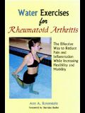 Water Exercises for Rheumatoid Arthritis: The Effective Way to Reduce Pain and Inflammation While Increasing Flexibility and Mobility