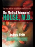 The Medical Science of House, M.D.: The Facts Behind the Addictive Medical Drama
