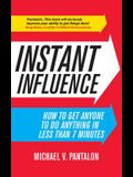 Instant Influence: How to Get Anyone to Do Anything - Fast!