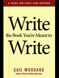 Write the Book You're Meant to Write: A Guide for First-Time Authors