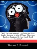 Will the Addition of the Basic Officer Leader Course to the Officer Education System Produce Better Small-Unit Leaders?
