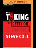 The Taking of Getty Oil: The Full Story of the Most Spectacular--And Catastrophic--Takeover of All