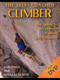 Self-Coached Climber: The Guide to Movement, Training, Performance [with DVD] [With DVD]