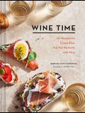 Wine Time: 70+ Recipes for Simple Bites That Pair Perfectly with Wine
