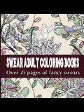 Swear Adult Coloring Books: Over 25 Coloring Pages of Fancy Swears