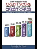 How to Boost Your Credit Score Range and Make Money With Credit Cards.: How to Repair Your Credit With Credit Repair Strategies.