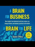 A Brain for Business-A Brain for Life Lib/E: How Insights from Behavioral and Brain Science Can Change Business and Business Practice for the Better