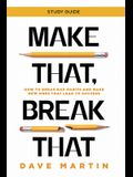 Make That, Break That - Study Guide: How to Break Bad Habits and Make New Ones that Lead to Success