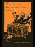 What Has the Government Done to Our Money? [Reprint of First Edition]