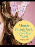 Moms' Ultimate Guide to the Tween Girl World (Momz Guides to the Tween-Girl World)