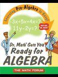 Dr. Math Gets You Ready for Algebra: Learning Pre-Algebra Is Easy!