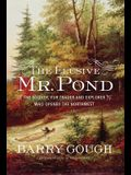The Elusive Mr. Pond: The Soldier, Fur Trader and Explorer Who Opened the Northwest
