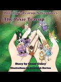 Dorothy's Great Teacup Adventures: The Pixie Teacup