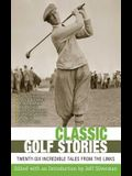 Classic Golf Stories: Twenty-Six Incredible Tales from the Links