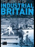 The Birth of Industrial Britain: 1750-1850
