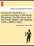 Across the Continent: A Summer's Journey to the Rocky Mountains, the Mormons, and the Pacific States, with Speaker Colfax. [With a Map.]