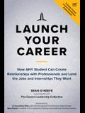 Launch Your Career: How Any Student Can Create Relationships with Professionals and Land the Jobs and Internships They Want