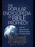 The Popular Encyclopedia of Bible Prophecy: Over 150 Topics from the World's Foremost Prophecy Experts