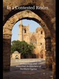 In a Contested Realm: An Illustrated Guide to the Archaeology and Historical Architecture of Northern Cyprus