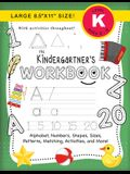 The Kindergartner's Workbook: (Ages 5-6) Alphabet, Numbers, Shapes, Sizes, Patterns, Matching, Activities, and More! (Large 8.5x11 Size)