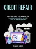 Credit Repair: Remove Negative Accounts From Your Credit Report and Raise Your Credit Score (Simple Guides to Debt, Credit, and Wealt