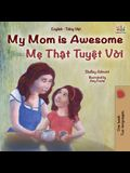 My Mom is Awesome (English Vietnamese Bilingual Book for Kids)