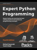 Expert Python Programming - Fourth Edition: Master Python by learning the best coding practices and advanced programming concepts