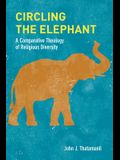 Circling the Elephant: A Comparative Theology of Religious Diversity