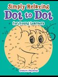 Simply Relaxing Dot to Dot for Young Learners