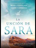 La Unción de Sara / The Sarah Anointing: Conviértase En Una Mujer de Convicción, Visión Y Esperanza