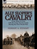 Ally Sloper's Cavalry: From Mons to Loos with the Army Service Corps During the First World War