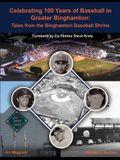 Celebrating 100 Years of Baseball in Greater Binghamton: Tales from the Binghamton Baseball Shrine