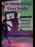 Re-Imagining Your Body: Through Playful Exercise