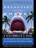 Breakfast with Sharks: A Screenwriter's Guide to Getting the Meeting, Nailing the Pitch, Signing the Deal, and Navigating the Murky Waters of