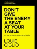 Don't Give the Enemy a Seat at Your Table Study Guide: It's Time to Win the Battle of Your Mind