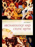 Archaeology and Celtic Myth: An Exploration