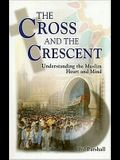 The Cross and the Crescent: Understanding the Muslim Heart & Mind