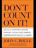 Don't Count on It!: Reflections on Investment Illusions, Capitalism, Mutual Funds, Indexing, Entrepreneurship, Idealism, and Heroes