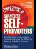 Confessions of Shameless Self-Promoters: Great Marketing Gurus Share Their Innovative, Proven, and Low-Cost Marketing Strategies to Maximize Your Succ