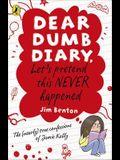 Let's Pretend This Never Happened. by Jamie Kelly [I.E. Jim Benton] (Dear Dumb Diary)