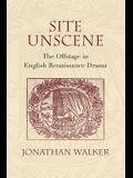 Site Unscene: The Offstage in English Renaissance Drama